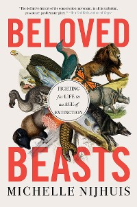 Cover Beloved Beasts: Fighting for Life in an Age of Extinction