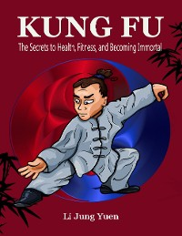 Cover Kung Fu : The Secrets to Health, Fitness, and Becoming Immortal