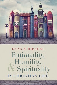 Cover Rationality, Humility, and Spirituality in Christian Life