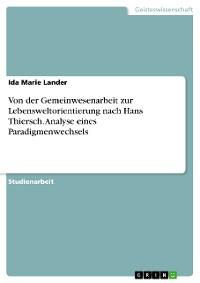 Cover Von der Gemeinwesenarbeit zur Lebensweltorientierung nach Hans Thiersch. Analyse eines Paradigmenwechsels