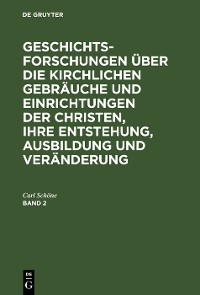 Cover Geschichtsforschungen über die kirchlichen Gebräuche und Einrichtungen der Christen, ihre Entstehung, Ausbildung und Veränderung. Band 2