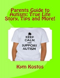 Cover Parents Guide to Autism: True Life Story, Tips and More!