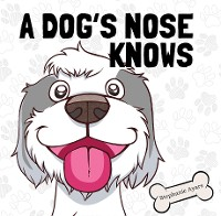 Cover A DOG'S NOSE KNOWS