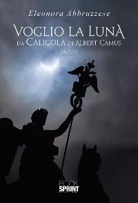 Cover Voglio la Luna da Caligola di Albert Camus