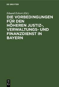 Cover Die Vorbedingungen für den höheren Justiz-, Verwaltungs- und Finanzdienst in Bayern