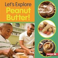 Cover Let's Explore Peanut Butter!