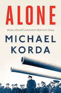 Cover Alone: Britain, Churchill, and Dunkirk: Defeat into Victory
