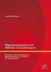 Cover Migrationsprozesse von Athleten im Spitzensport: Motivation und Entwicklung von Wohnortswechseln im Kontext der Sportkarriere