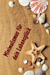 Cover Minimalismus für dein Lebensglück