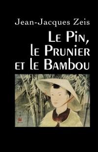 Cover Le Pin, le Prunier et le Bambou