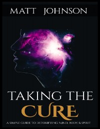 Cover Taking the Cure a Simple Guide to Detoxifying Your Mind Body and Spirit