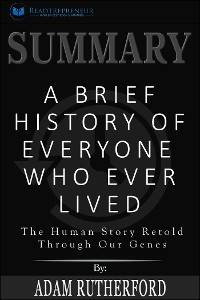 Cover Summary: A Brief History of Everyone Who Ever Lived: The Human Story Retold Through Our Genes