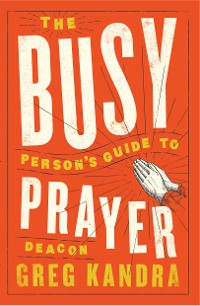 Cover The Busy Person's Guide to Prayer