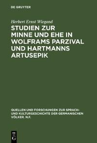 Cover Studien zur Minne und Ehe in Wolframs Parzival und Hartmanns Artusepik