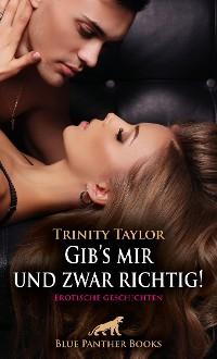 Cover Gib's mir und zwar richtig! Erotische Geschichten