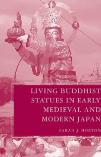 Cover Living Buddhist Statues in Early Medieval and Modern Japan