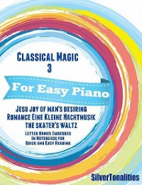 Cover Classical Magic 3 - For Easy Piano Jesu Joy of Man's Desiring Romance Eine Kleine Nachtmusik Skater's Waltz Letter Names Embedded In Noteheads for Quick and Easy Reading