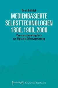 Cover Medienbasierte Selbsttechnologien 1800, 1900, 2000