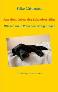 Cover Aus dem Leben des Labradors Siley