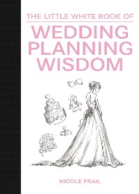 Cover The Little White Book of Wedding Planning Wisdom