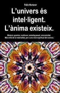 Cover L'univers és intel·ligent. L'ànima existeix. Misteris quàntics, multivers, entrellaçament, sincronicitat. Més enllà de la materialitat, per a una visió espiritual del cosmos.
