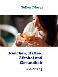Cover Rauchen, Kaffee, Alkohol und Gesundheit