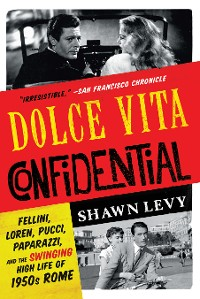 Cover Dolce Vita Confidential: Fellini, Loren, Pucci, Paparazzi, and the Swinging High Life of 1950s Rome