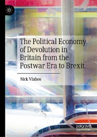 Cover The Political Economy of Devolution in Britain from the Postwar Era to Brexit