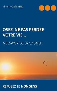 Cover Osez ne pas perdre votre vie...