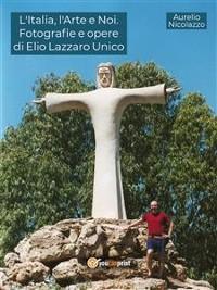 Cover L'Italia, l'Arte e Noi. Fotografie e opere di Elio Lazzaro Unico