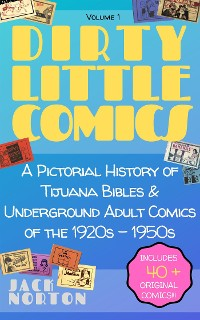 Cover Dirty Little Comics: A Pictorial History of Tijuana Bibles and Underground Adult Comics of the 1920s - 1950s