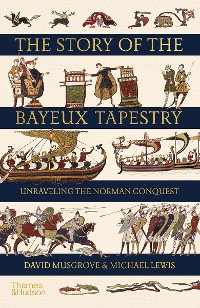 Cover The Story of the Bayeux Tapestry: Unraveling the Norman Conquest