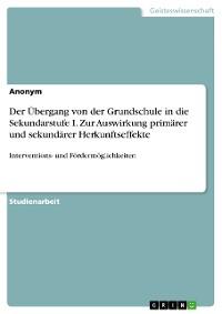 Cover Der Übergang von der Grundschule in die Sekundarstufe I. Zur Auswirkung primärer und sekundärer Herkunftseffekte