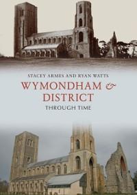 Cover Wymondham & District Through Time