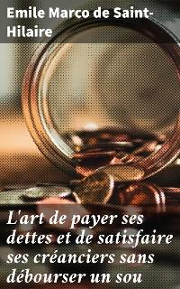 Cover L'art de payer ses dettes et de satisfaire ses créanciers sans débourser un sou