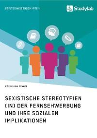 Cover Sexistische Stereotypien (in) der Fernsehwerbung und ihre sozialen Implikationen