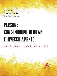 Cover Persone con sindrome di down e invecchiamento:  Aspetti medici, sociali, politici, etici
