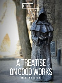 Cover A Treatise on Good Works