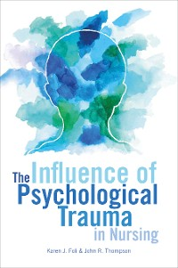 Cover The Influence of Psychological Trauma in Nursing