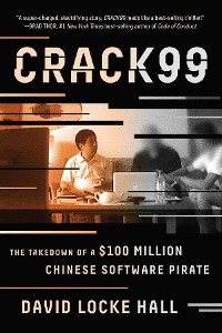 Cover CRACK99: The Takedown of a $100 Million Chinese Software Pirate