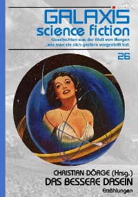 Cover GALAXIS SCIENCE FICTION, Band 26: DAS BESSERE DASEIN