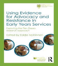 Cover Using Evidence for Advocacy and Resistance in Early Years Services