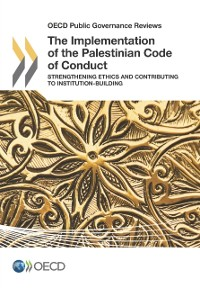 Cover OECD Public Governance Reviews The Implementation of the Palestinian Code of Conduct Strengthening Ethics and Contributing to Institution-Building