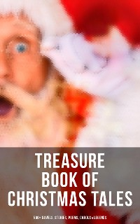 Cover Treasure Book of Christmas Tales: 500+ Novels, Stories, Poems, Carols & Legends