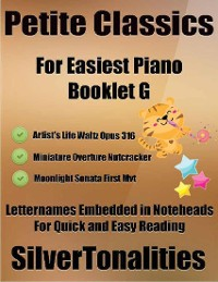 Cover Petite Classics for Easiest Piano Booklet G – Artist's Life Waltz Opus 316 Miniature Overture Nutcracker  Moonlight Sonata First Mvt Letter Names Embedded In Noteheads for Quick and Easy Reading