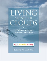 Cover Living Above the Clouds: A Collection of Extreme Adventurous Short Stories