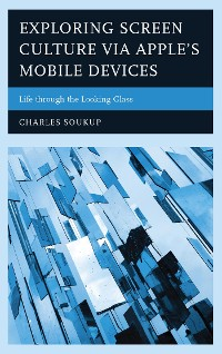 Cover Exploring Screen Culture via Apple's Mobile Devices