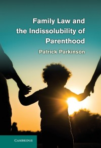 Cover Family Law and the Indissolubility of Parenthood