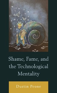 Cover Shame, Fame, and the Technological Mentality