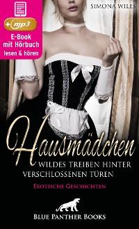Cover Hausmädchen - Wildes Treiben hinter verschlossenen Türen | Erotische Geschichten
